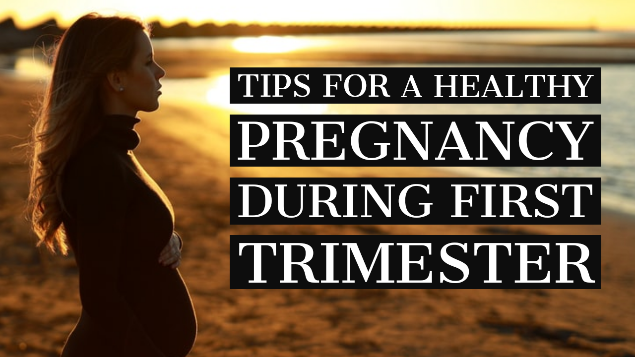 HEALTHY PREGNANCY TIPS FOR FIRST TRIMESTER